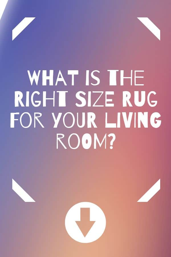 What is the right size rug for your living room?